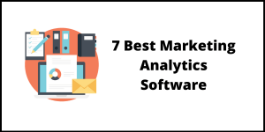 7 Best Marketing Analytics Software