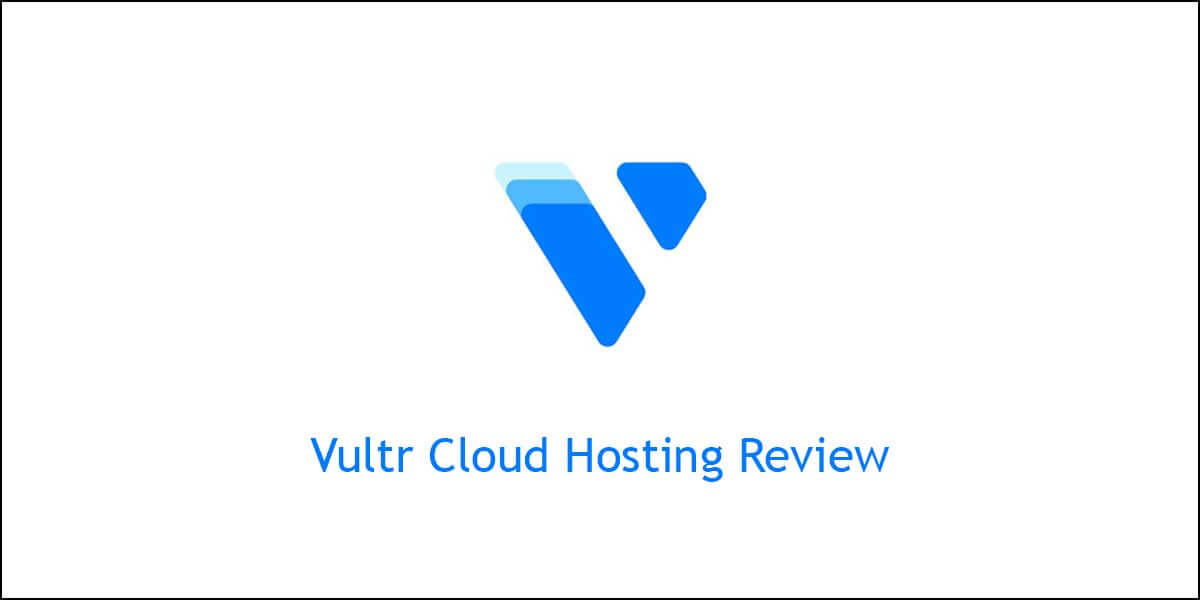 Vultr Cloud Hosting Review