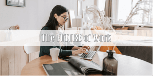 The Future of Work: 7 Things to Know About the Future of Work
