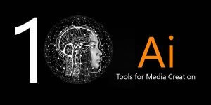 10 AI Tools for Media Creation